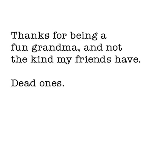 Thanks for being a fun grandma