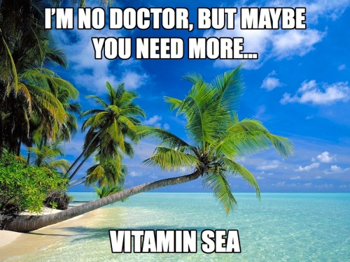 I'm no doctor, but maybe you need more… Vitamin Sea