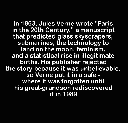 'Paris in the Twentieth Century' was one of the first science-fiction novels written by Jules Verne, but because it was lost in a safe for over 125 years, it was the last to be published.